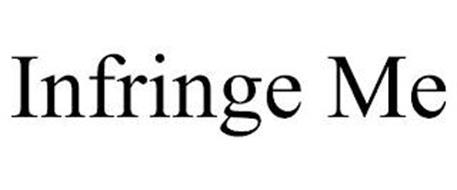INFRINGE ME