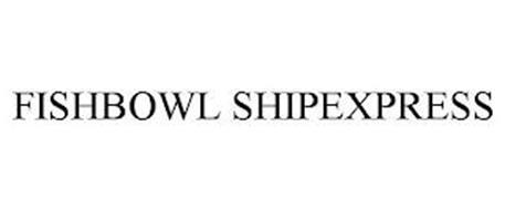 FISHBOWL SHIPEXPRESS