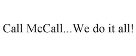 CALL MCCALL...WE DO IT ALL!