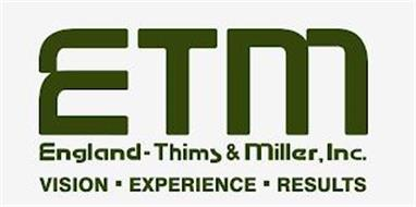 ETM, ENGLAND-THIMS & MILLER, INC., VISION, EXPERIENCE, RESULTS