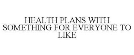 HEALTH PLANS WITH SOMETHING FOR EVERYONE TO LIKE