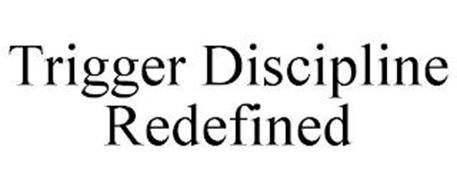 TRIGGER DISCIPLINE REDEFINED