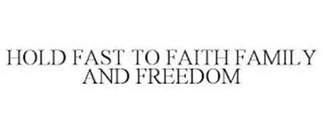 HOLD FAST TO FAITH FAMILY AND FREEDOM