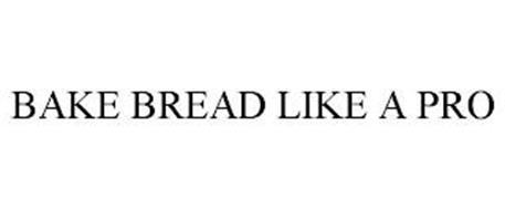 BAKE BREAD LIKE A PRO