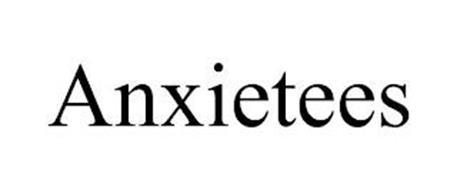 ANXIETEES