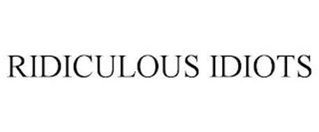 RIDICULOUS IDIOTS