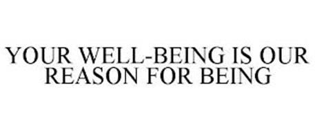 YOUR WELL-BEING IS OUR REASON FOR BEING