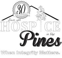 HOSPICE IN THE PINES 30 YEARS OF EXCELLENCE SINCE 1986 WHEN INTEGRITY MATTERS.