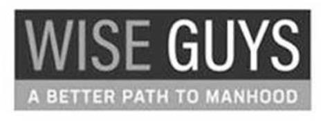 WISE GUYS A BETTER PATH TO MANHOOD