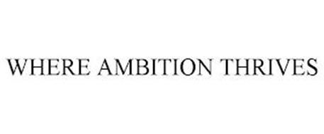 WHERE AMBITION THRIVES
