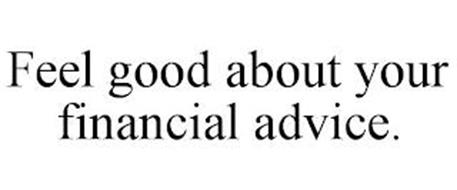 FEEL GOOD ABOUT YOUR FINANCIAL ADVICE.