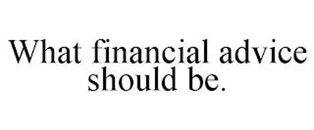 WHAT FINANCIAL ADVICE SHOULD BE.
