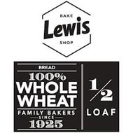 LEWIS BAKE SHOP BREAD 100% WHOLE WHEAT FAMILY BAKERS SINCE 1925 1/2 LOAF