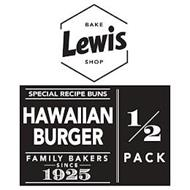 LEWIS BAKE SHOP SPECIAL RECIPE BUNS HAWAIIAN BURGER FAMILY BAKERS SINCE 1925 1/2 PACK