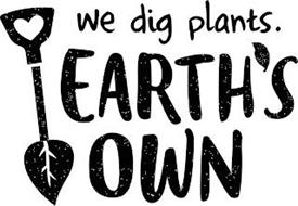 WE DIG PLANTS. EARTH'S OWN