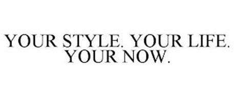 YOUR STYLE. YOUR LIFE. YOUR NOW.