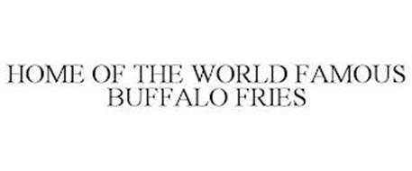 HOME OF THE WORLD FAMOUS BUFFALO FRIES