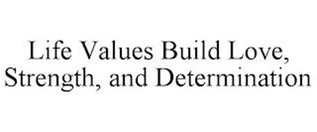 LIFE VALUES BUILD LOVE, STRENGTH, AND DETERMINATION