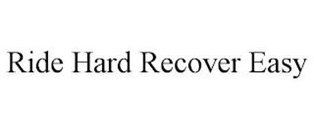 RIDE HARD RECOVER EASY