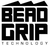 BEAD GRIP TECHNOLOGY