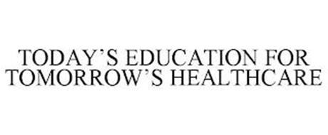 TODAY'S EDUCATION FOR TOMORROW'S HEALTHCARE