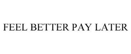 FEEL BETTER PAY LATER