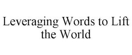 LEVERAGING WORDS TO LIFT THE WORLD