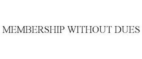 MEMBERSHIP WITHOUT DUES