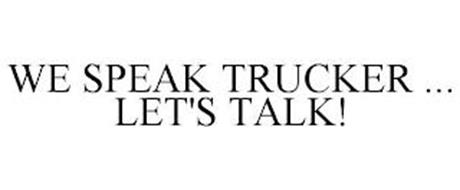 WE SPEAK TRUCKER ... LET'S TALK!