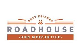 BEST FRIENDS ROADHOUSE AND MERCANTILE