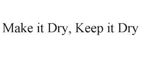 MAKE IT DRY, KEEP IT DRY