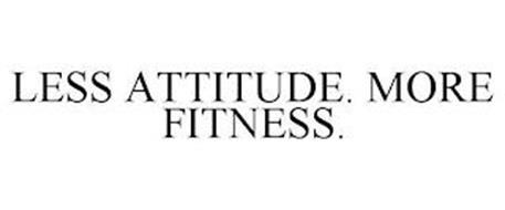 LESS ATTITUDE. MORE FITNESS.