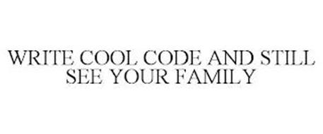 WRITE COOL CODE AND STILL SEE YOUR FAMILY
