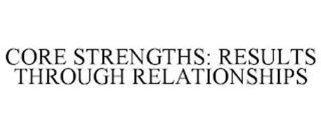 CORE STRENGTHS: RESULTS THROUGH RELATIONSHIPS