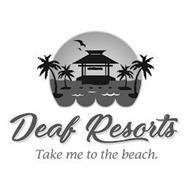 DEAF RESORTS TAKE ME TO THE BEACH.