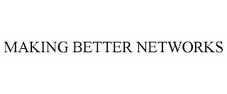 MAKING BETTER NETWORKS
