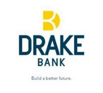 DRAKE BANK BUILD A BETTER FUTURE.