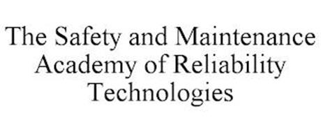 THE SAFETY AND MAINTENANCE ACADEMY OF RELIABILITY TECHNOLOGIES