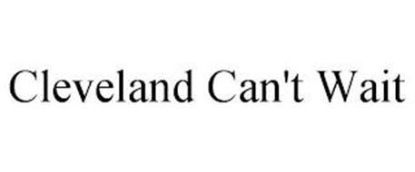 CLEVELAND CAN'T WAIT