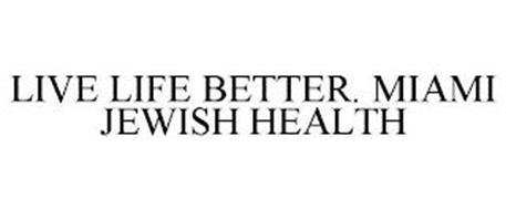 LIVE LIFE BETTER. MIAMI JEWISH HEALTH