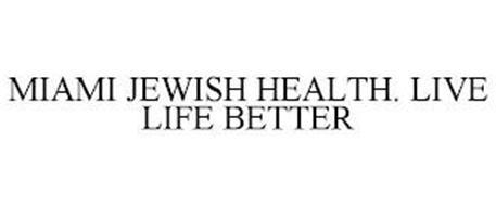 MIAMI JEWISH HEALTH. LIVE LIFE BETTER