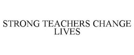 STRONG TEACHERS CHANGE LIVES