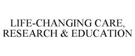 LIFE-CHANGING CARE, RESEARCH & EDUCATION