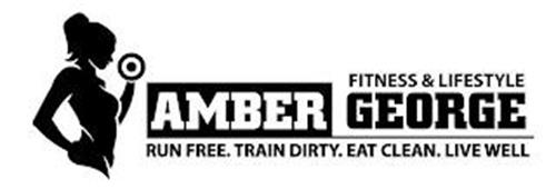 FITNESS & LIFESTYLE AMBER GEORGE RUN FREE. TRAIN DIRTY. EAT CLEAN. LIVE WELL