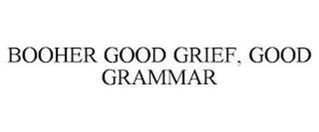 BOOHER GOOD GRIEF, GOOD GRAMMAR