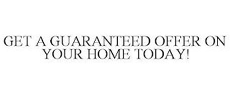 GET A GUARANTEED OFFER ON YOUR HOME TODAY!