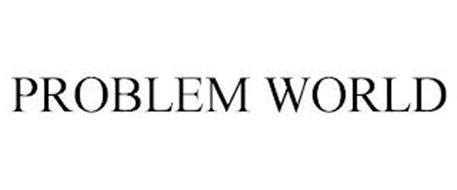 PROBLEM WORLD