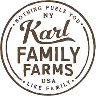 KARL FAMILY FARMS NY, USA · NOTHING FUELS YOU · LIKE FAMILY ·