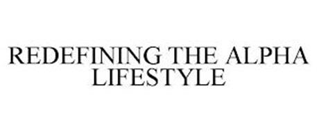 REDEFINING THE ALPHA LIFESTYLE
