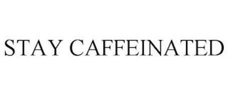 STAY CAFFEINATED